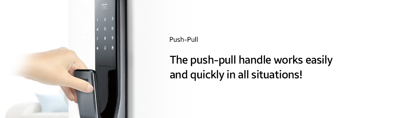 Push-Pull  The push-pull handle works easily and quickly in all situations!